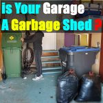 IS YOUR GARAGE A GARBAGE SHED